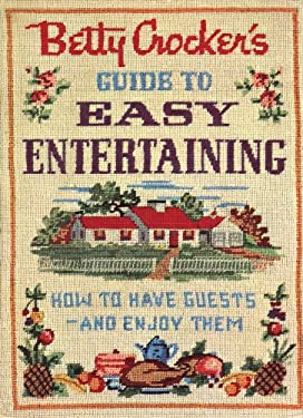 Betty Crocker's Guide to Easy Entertaining: How to Have Guests - And Enjoy Them 9780470386262