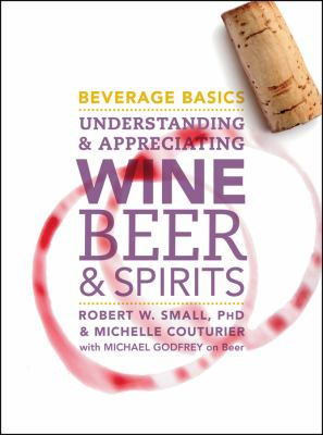 Beverage Basics: Understanding and Appreciating Wine, Beer, and Spirits 9780470138830