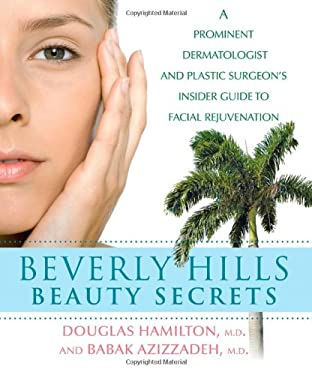 Beverly Hills Beauty Secrets: A Prominent Dermatologist and Plastic Surgeon's Insider Guide to Facial Rejuvenation 9780470294031
