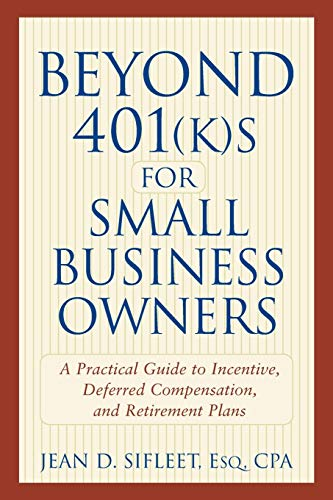 Beyond 401(k)S for Small Business Owners: A Practical Guide to Incentive, Deferred Compensation, and Retirement Plans 9780471272687