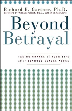 Beyond Betrayal: Taking Charge of Your Life After Boyhood Sexual Abuse 9780471619109