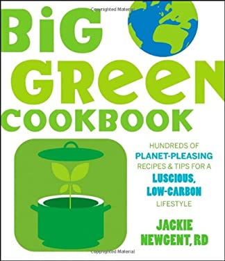 Big Green Cookbook: Hundreds of Planet-Pleasing Recipes & Tips for a Luscious, Low-Carbon Lifestyle