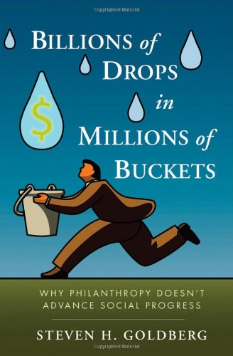 Billions of Drops in Millions of Buckets: Why Philanthropy Doesn't Advance Social Progress 9780470454671