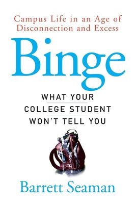 Binge: Campus Life in an Age of Disconnection and Excess 9780470049181