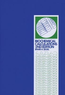 Biochemical Calculations: How to Solve Mathematical Problems in General Biochemistry 9780471774211