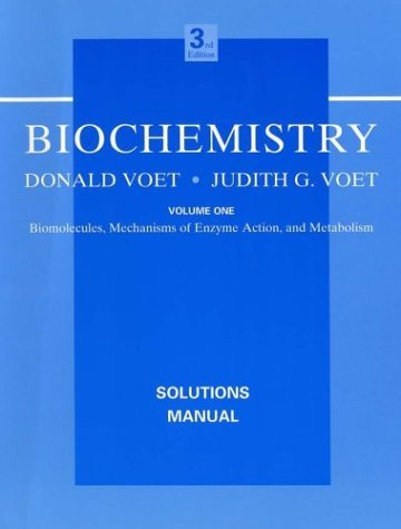 Biochemistry Solutions Manual: Biomolecules, Mechanisms of Enzyme Action, and Metabolism 9780471646747