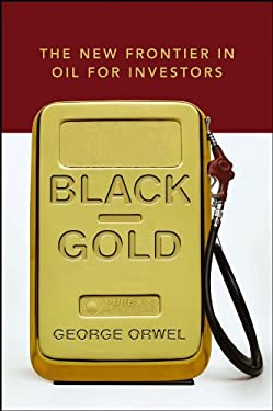 Black Gold: The New Frontier in Oil for Investors 9780471792680
