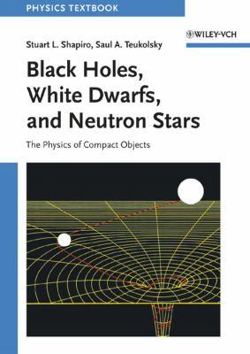 Black Holes, White Dwarfs and Neutron Stars 9780471873167