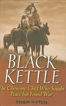 Black Kettle: The Cheyenne Chief Who Sought Peace But Found War 9780471445920