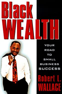 Black Wealth: Your Road to Small Business Success 9780471380535