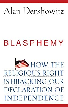 Blasphemy: How the Religious Right Is Hijacking Our Declaration of Independence 9780470281680