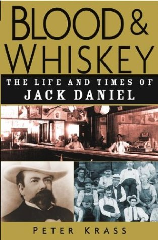 Blood and Whiskey: The Life and Times of Jack Daniel 9780471273929