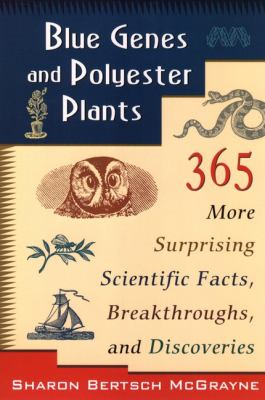 Blue Genes and Polyester Plants: 365 More Suprising Scientific Facts, Breakthroughs, and Discoveries 9780471145752
