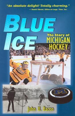 Blue Ice: The Story of Michigan Hockey 9780472067817
