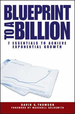 Blueprint to a Billion: 7 Essentials to Achieve Exponential Growth 9780471747475