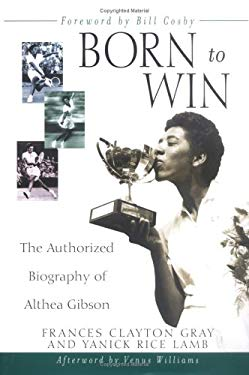 Born to Win: The Authorized Biography of Althea Gibson 9780471471653