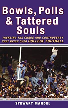 Bowls, Polls & Tattered Souls: Tackling the Chaos and Controversy That Reign Over College Football 9780470049174