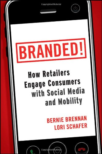 Branded!: How Retailers Engage Consumers with Social Media and Mobility 9780470768679