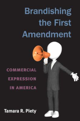 Brandishing the First Amendment: Commercial Expression in America 9780472117925