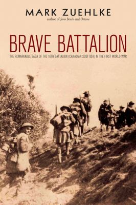 Brave Battalion: The Remarkable Saga of the 16th Battalion (Canadian Scottish) in the First World War 9780470154168