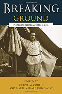 Breaking Ground: Pioneering Women Archaeologists 9780472031740
