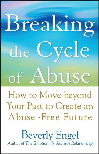 Breaking the Cycle of Abuse: How to Move Beyond Your Past to Create an Abuse-Free Future 9780471740599