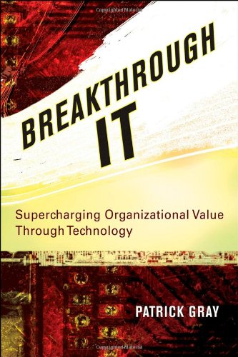 Breakthrough It: Supercharging Organizational Value Through Technology 9780470124840