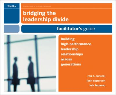 Bridging the Leadership Divide: Building High-Performance Leadership Relationships Across Generations Facilitator's Guide Deluxe Set 9780470529539
