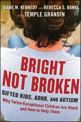 Bright Not Broken: Gifted Kids, ADHD, and Autism 9780470623329