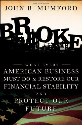 Broke: What Every American Business Must Do to Restore Our Financial Stability and Protect Our Future 9780470504611