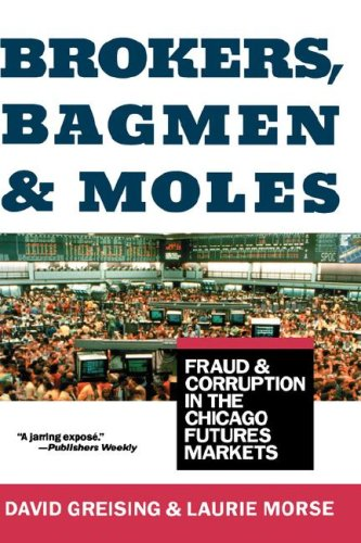Brokers, Bagmen, and Moles: Fraud and Corruption in the Chicago Futures Markets 9780471530572