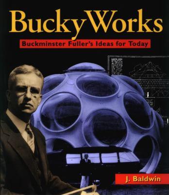 Buckyworks: Buckminster Fuller's Ideas Today 9780471129530
