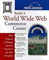 Build a World Wide Web Commerce Center: Plan, Program, and Manage Internet Commerce for Your Company 1545760