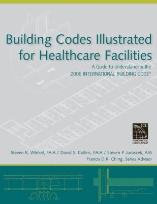 Building Codes Illustrated for Healthcare Facilities: A Guide to Understanding the 2006 International Building Code 9780470048474
