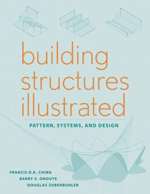 Building Structures Illustrated: Patterns, Systems, and Design 9780470187852