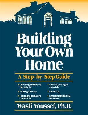 Building Your Own Home: A Step-By-Step Guide 9780471635611