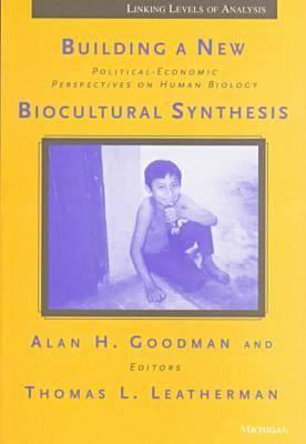 Building a New Biocultural Synthesis: Political-Economic Perspectives on Human Biology 9780472066063