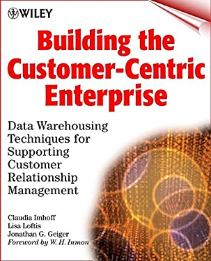 Building the Customer-Centric Enterprise: Data Warehousing Techniques for Supporting Customer Relationship Management 9780471319818