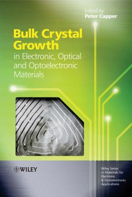 Bulk Crystal Growth of Electronic, Optical and Optoelectronic Materials 9780470851425