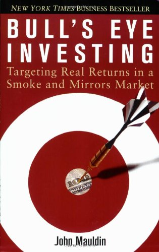Bull's Eye Investing: Targeting Real Returns in a Smoke and Mirrors Market 9780471716921