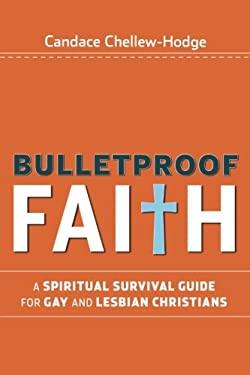Bulletproof Faith: A Spiritual Survival Guide for Gay and Lesbian Christians 9780470279281