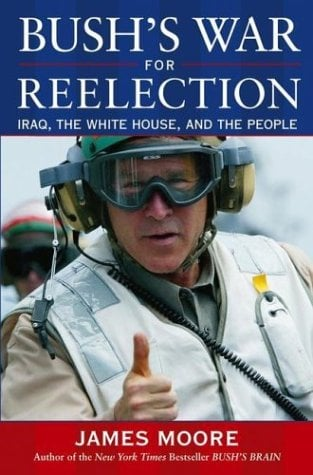 Bush's War for Reelection: Iraq, the White House, and the People 9780471483854