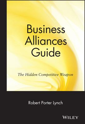 Business Alliances Guide: The Hidden Competitive Weapon 9780471570301