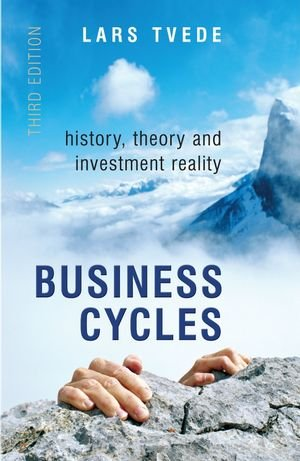 Business Cycles: History, Theory and Investment Reality 9780470018064