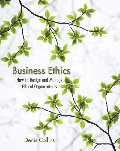 Business Ethics: How to Design and Manage Ethical Organizations 9780470639948