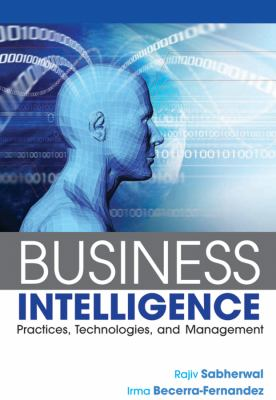 Business Intelligence: Practices, Technologies, and Management 9780470461709