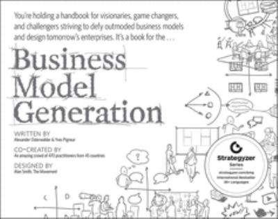 Business Model Generation: A Handbook for Visionaries, Game Changers, and Challengers 9780470876411