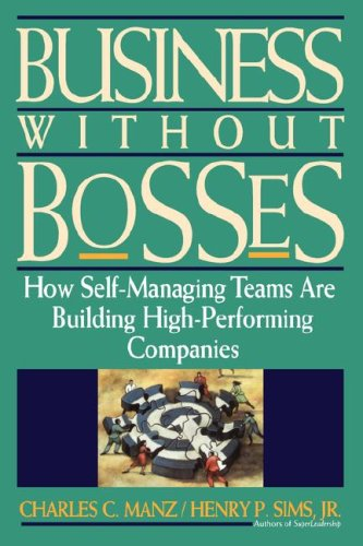 Business Without Bosses: How Self-Managing Teams Are Building High- Performing Companies 9780471127253