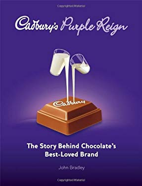 Cadbury's Purple Reign: The Story Behind Chocolate's Best-Loved Brand 9780470725245