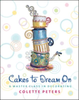 Cakes to Dream on: A Master Class in Decorating 9780471214625